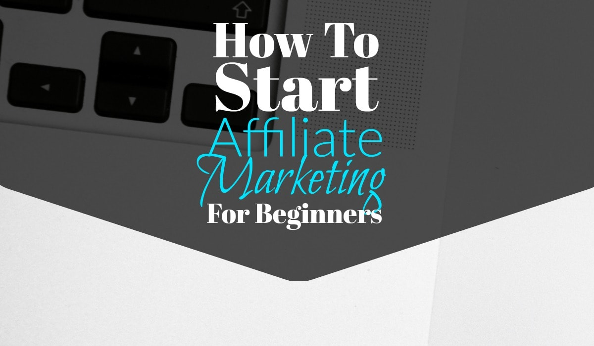 How to start affiliate marketing for beginners malvernweather Choice Image