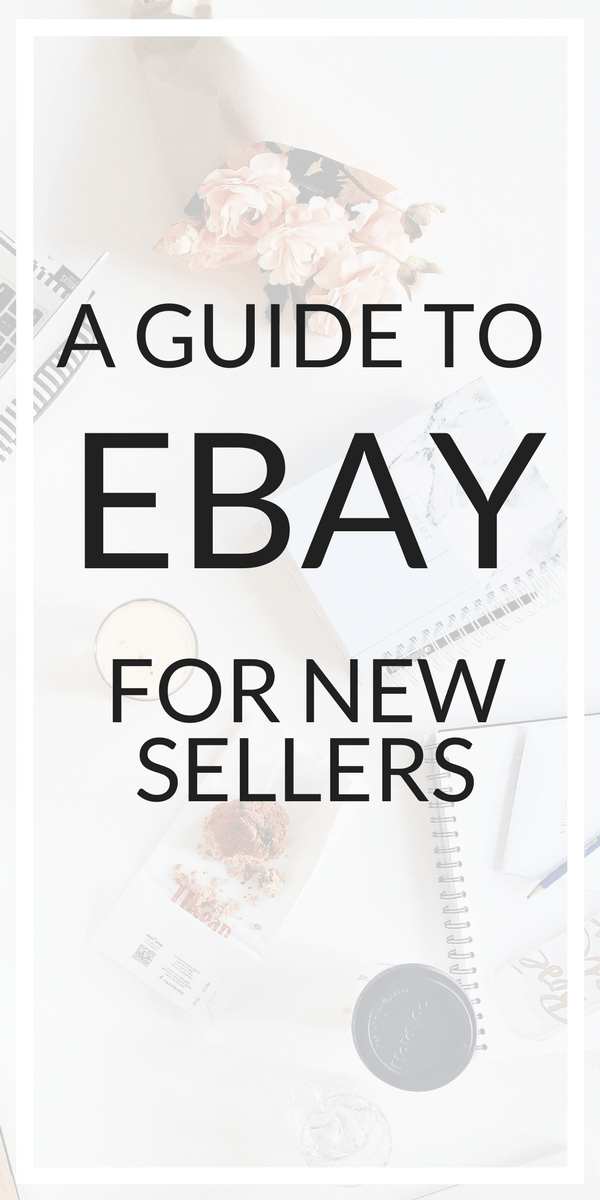 The Ultimate Guide To Ebay For New Sellers